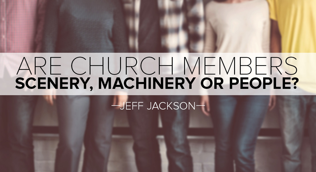 Are Church Members Scenery, Machinery or PEOPLE?