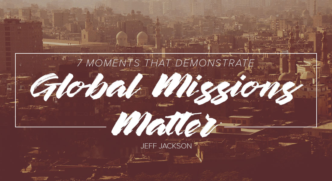 Seven Moments That Demonstrate Global Missions Matter