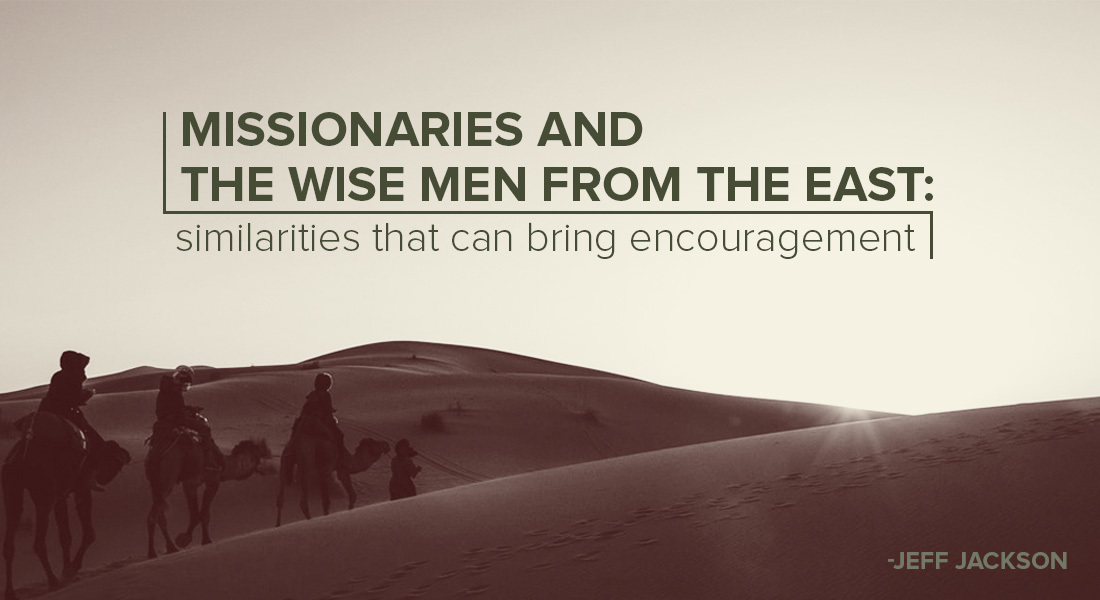 Missionaries and the Wise Men from the East: Similarities That Can Bring Encouragement