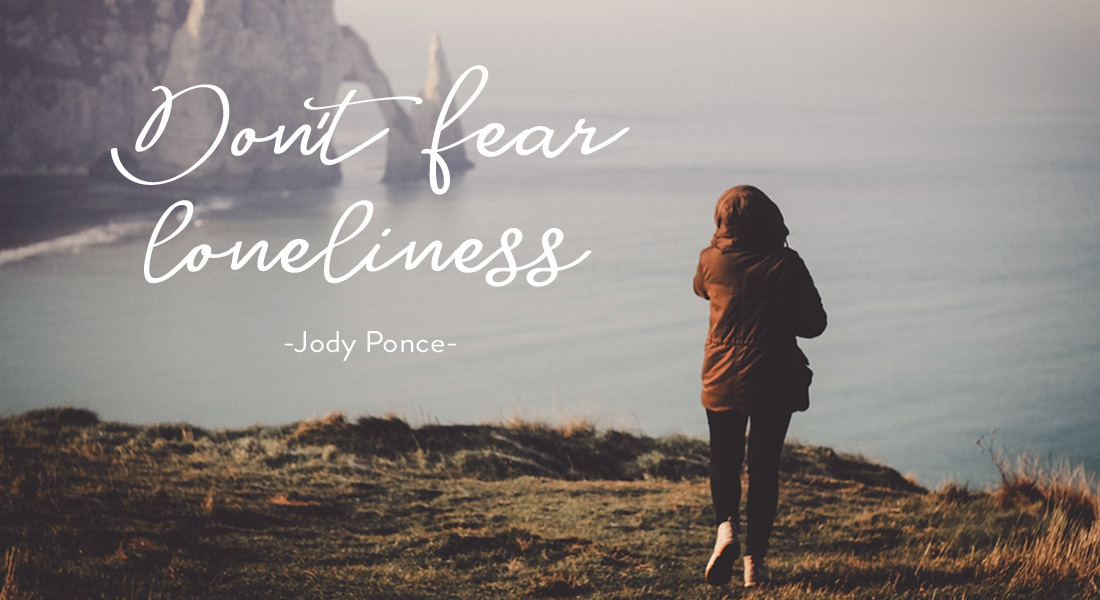 Don't Fear Loneliness