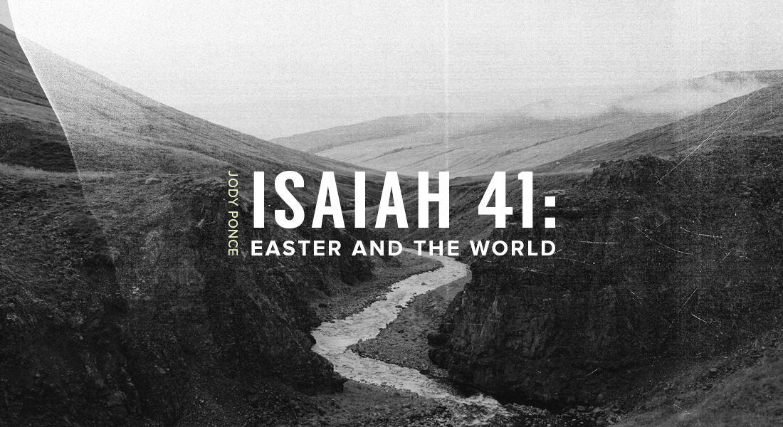 Isaiah 41: Easter and the World