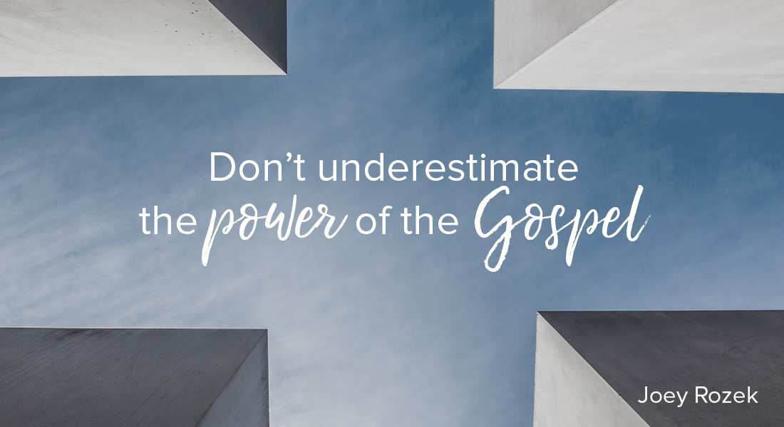 Don't Underestimate the Power of the Gospel