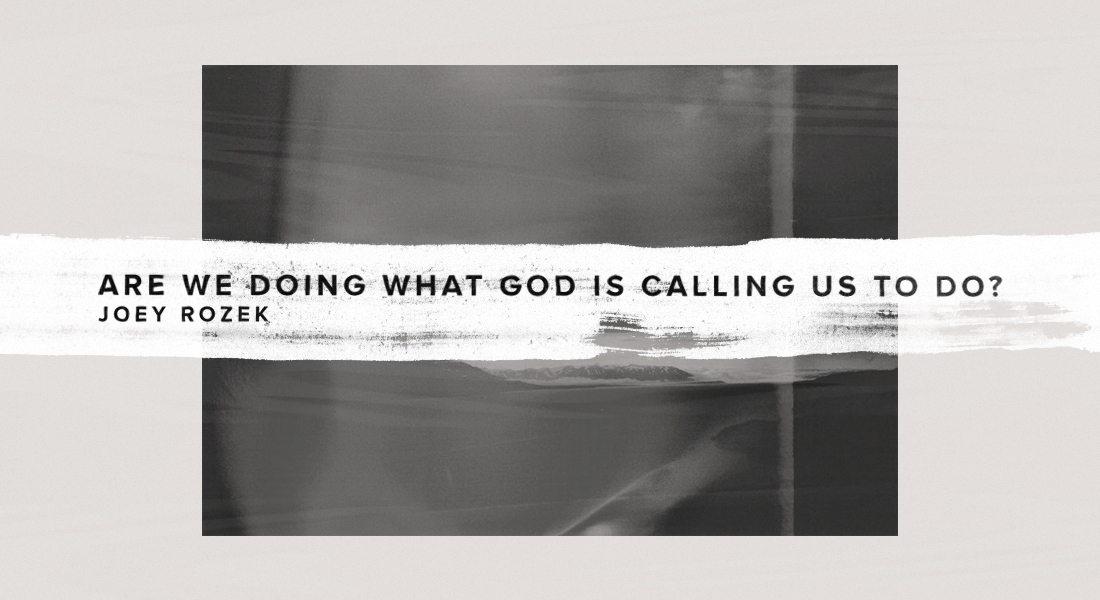 Are We Doing What God is Calling Us to Do?