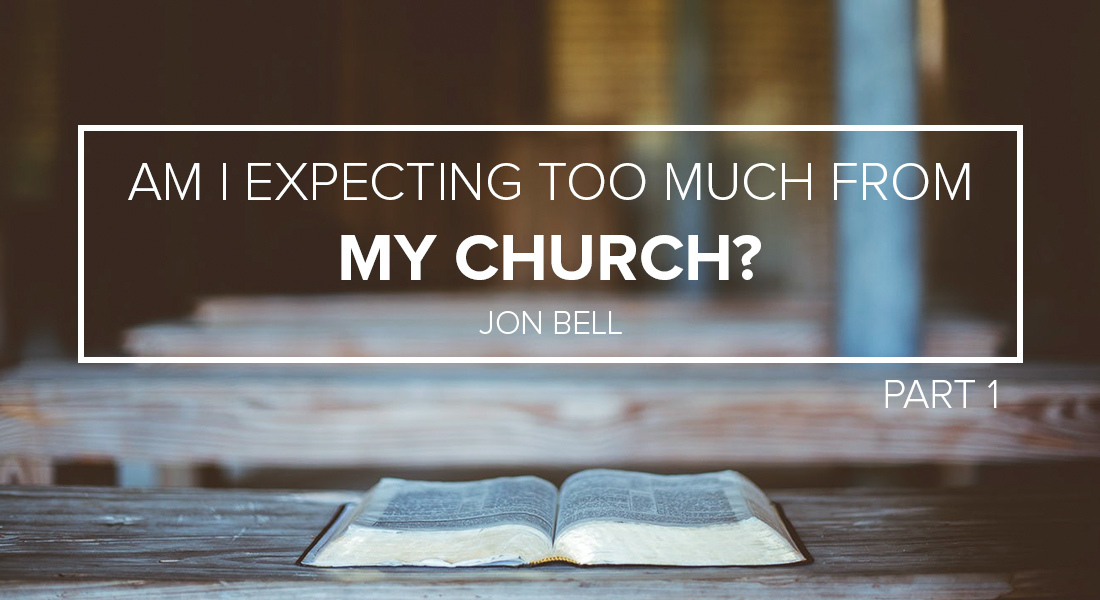 Am I Expecting Too Much from My Church? Part 1
