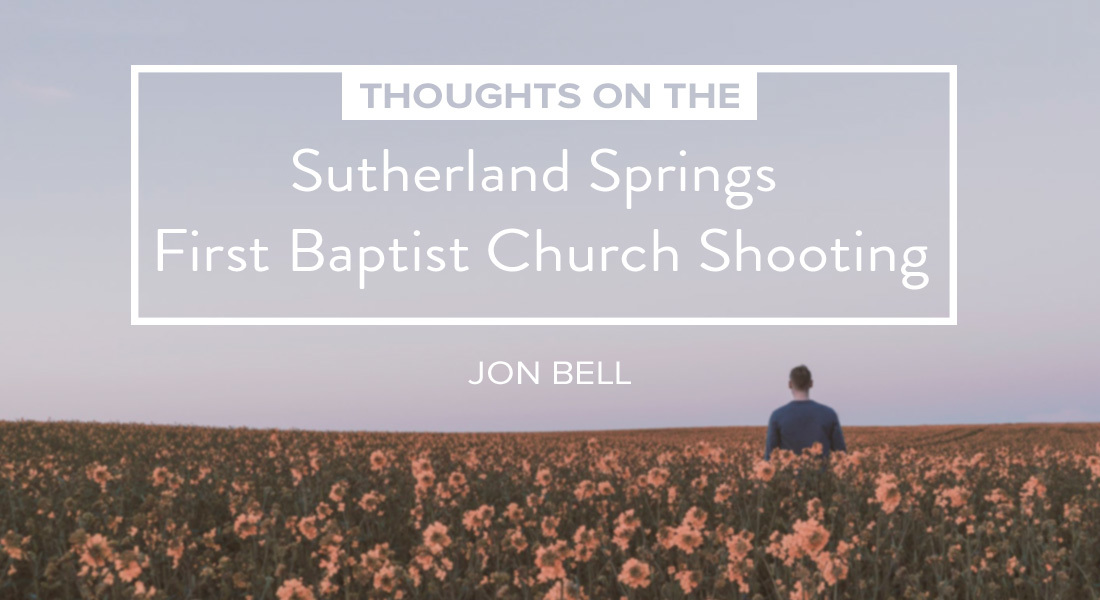 Thoughts on the Sutherland Springs First Baptist Church Shooting