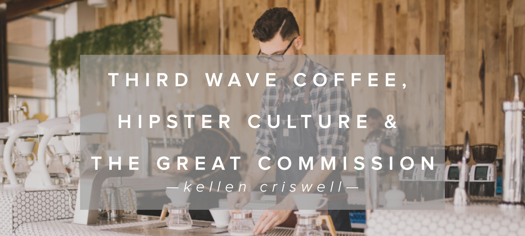 Third Wave Coffee, Hipster Culture & the Great Commission