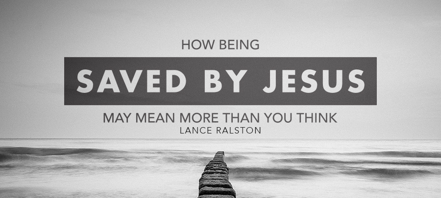"How Being ""Saved by Jesus"" May Mean More than You Think"