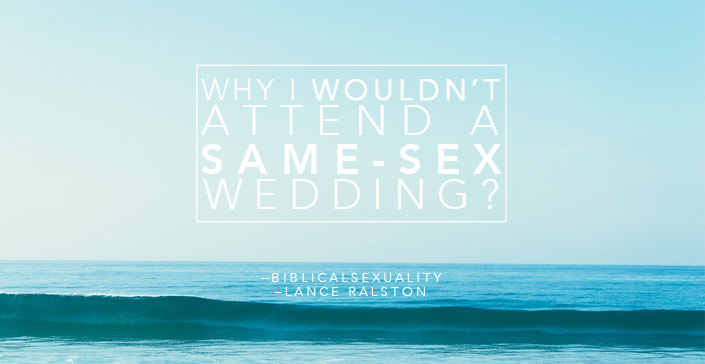 Why I Wouldn't Attend A Same-Sex Wedding