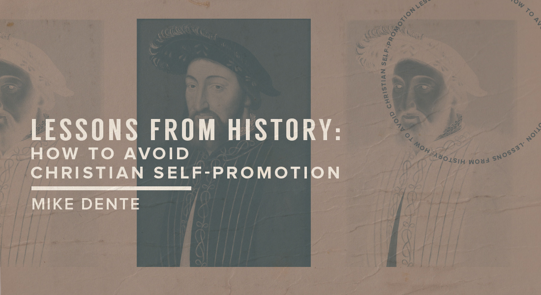 Lessons from History: How to Avoid Christian Self-Promotion