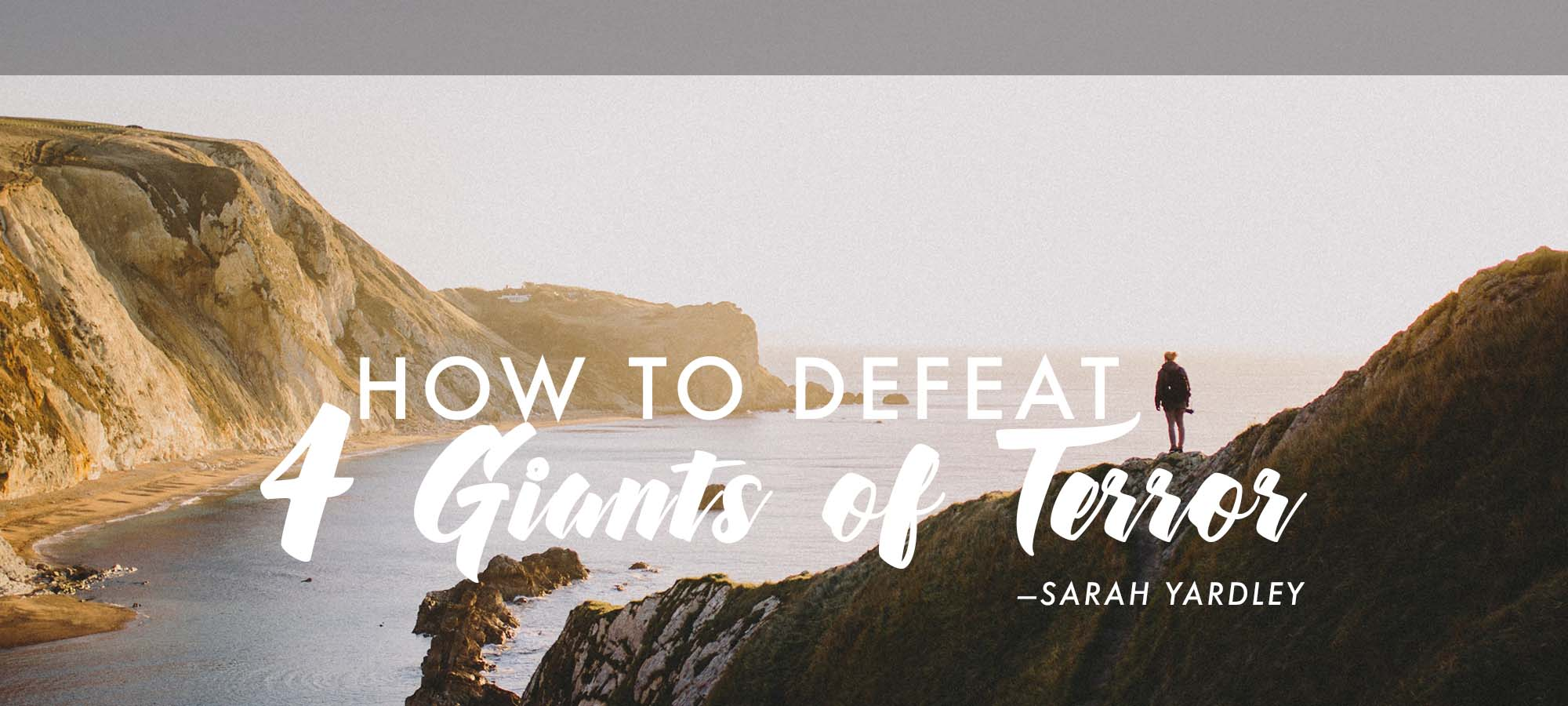 How to Defeat Four Giants of Terror