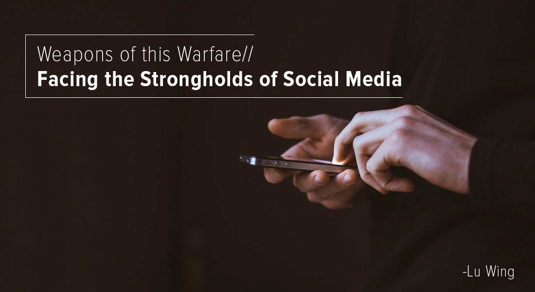 Weapons of this Warfare: Facing the Strongholds of Social Media