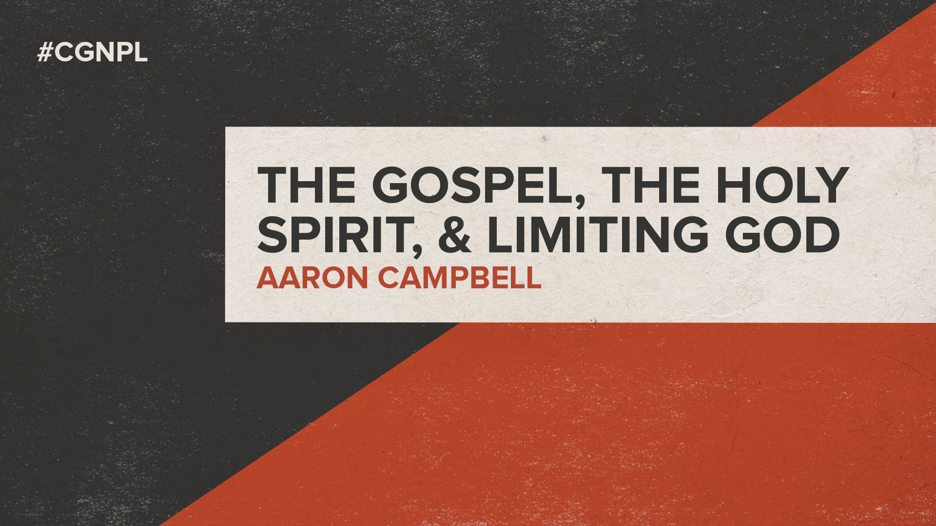 "Aaron Campbell – ""The Gospel, The Holy Spirit & Limiting God"""
