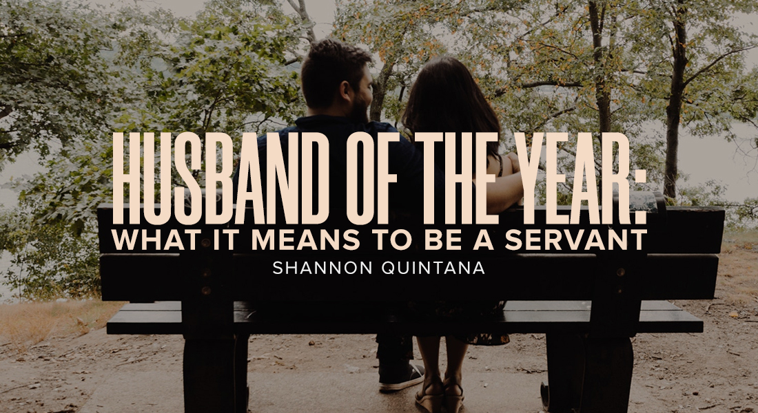 Husband of the Year: What It Means to Be a Servant