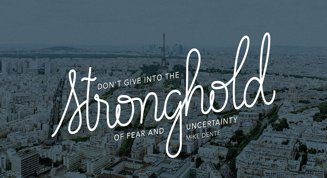 Don't Give into the Stronghold of Fear and Uncertainty