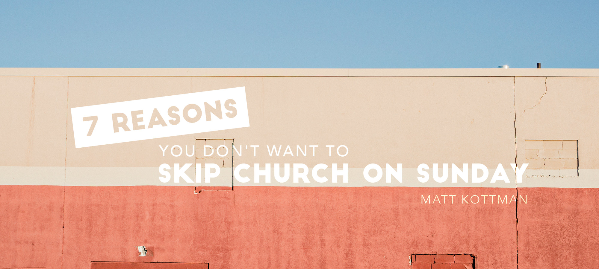 7 Reasons You Don't Want to Skip Church on Sunday