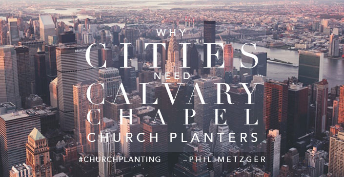 Why Cities Need Calvary Chapel Church Planters