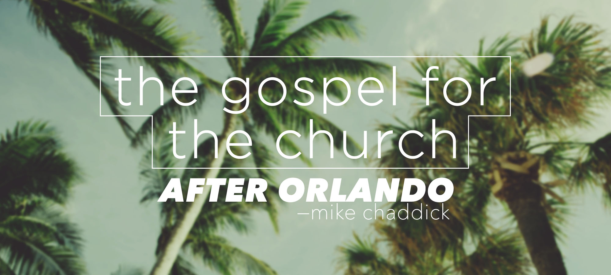 The Gospel for the Church After Orlando