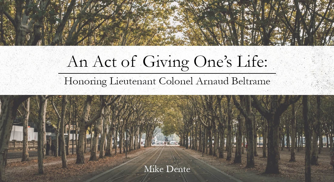 An Act of Giving One's Life: Honoring Lieutenant Colonel Arnaud Beltrame