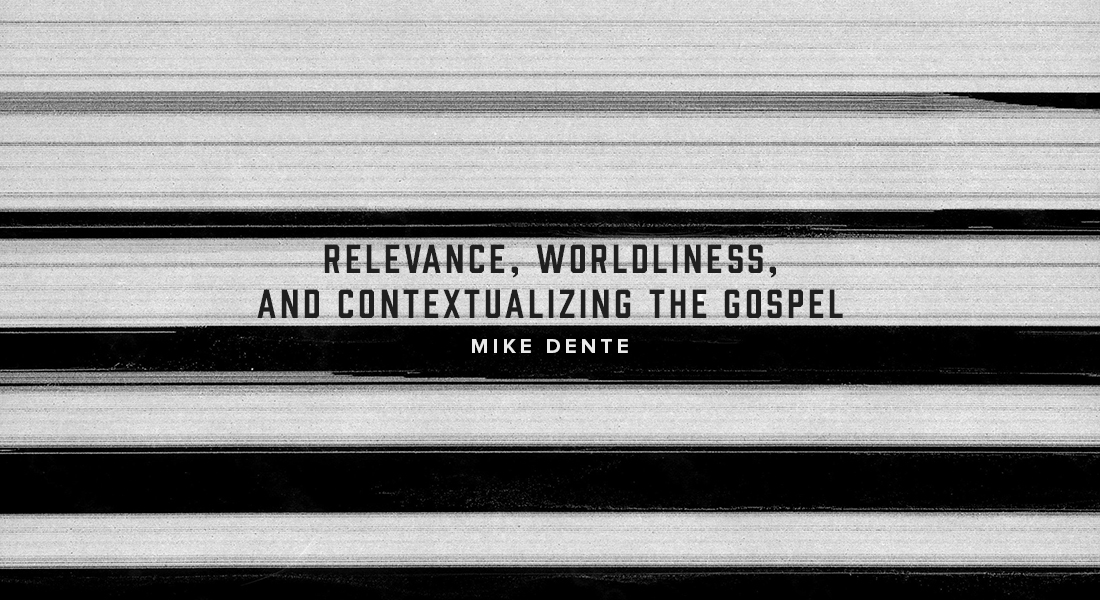 Relevance, Worldliness, and Contextualizing the Gospel