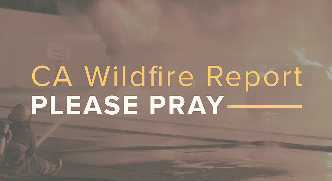 CA Wildfire Report: Please Pray
