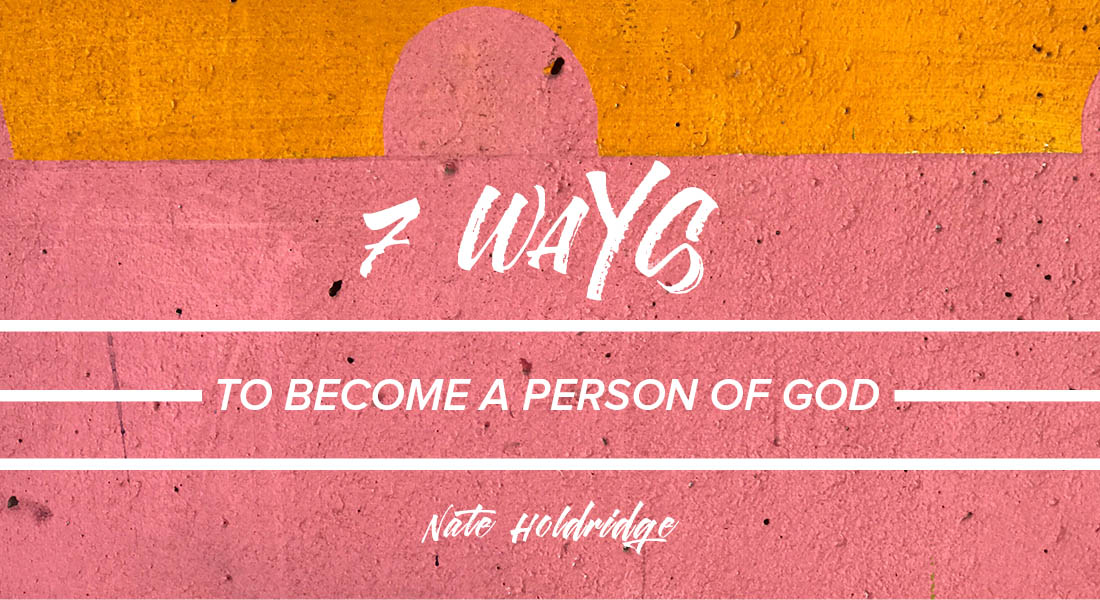 Seven Ways to Become a Person of God