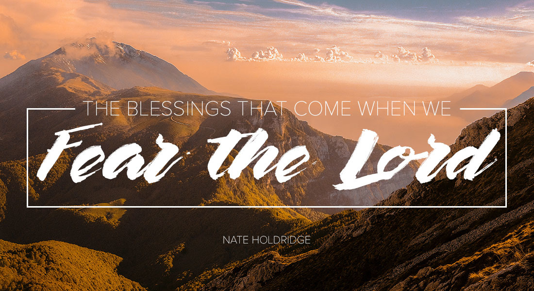 The Blessings That Come When We Fear the Lord
