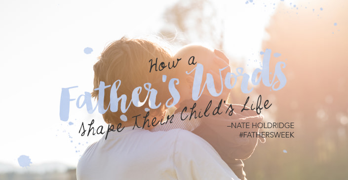How a Father's Words Shape Their Child's Life