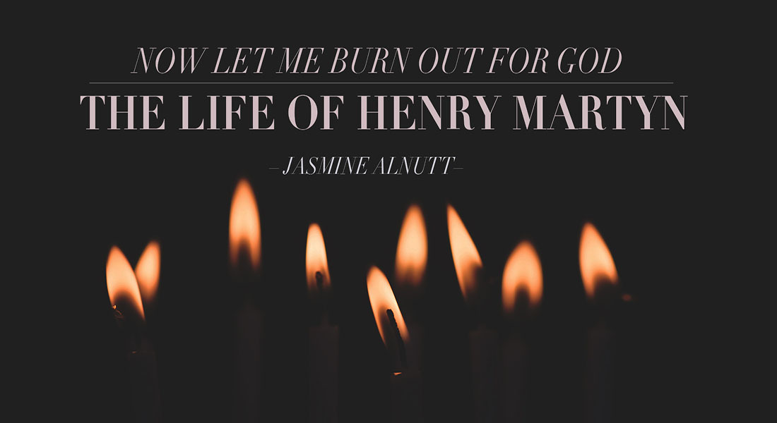 Now Let Me Burn Out For God: The Life of Henry Martyn