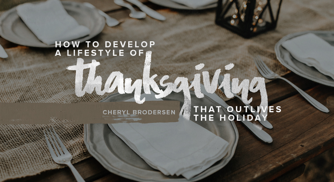 How to Develop a Lifestyle of Thanksgiving That Outlives the Holiday