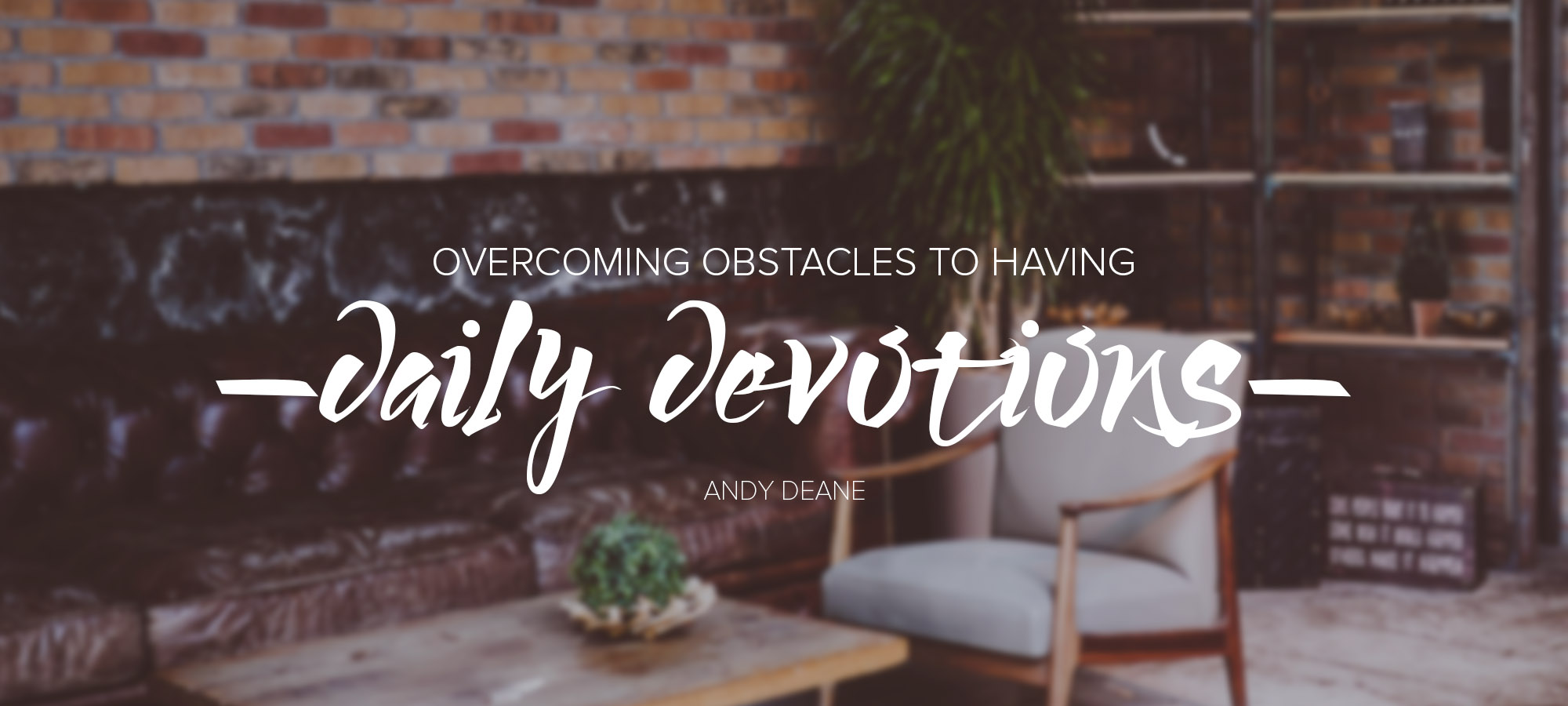 Overcoming Obstacles to Having Daily Devotions