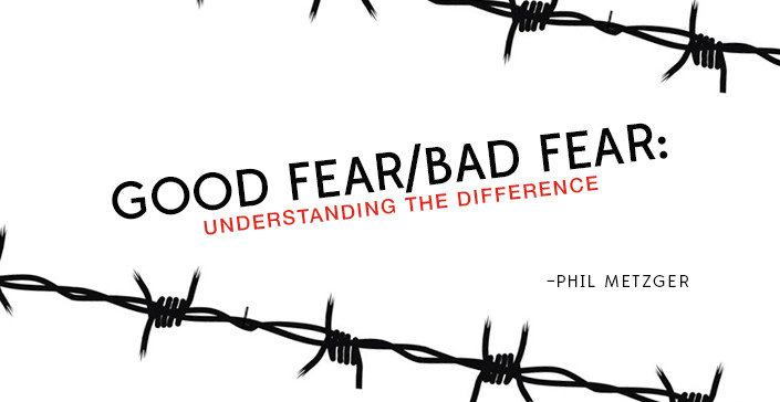 Good Fear/Bad Fear – Understanding the Difference
