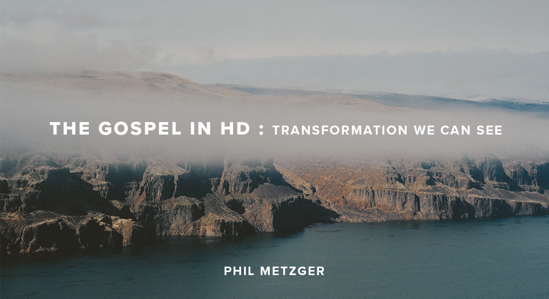 The Gospel in HD: Transformation We Can See