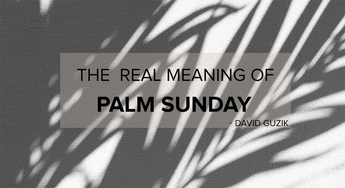 The Real Meaning of Palm Sunday
