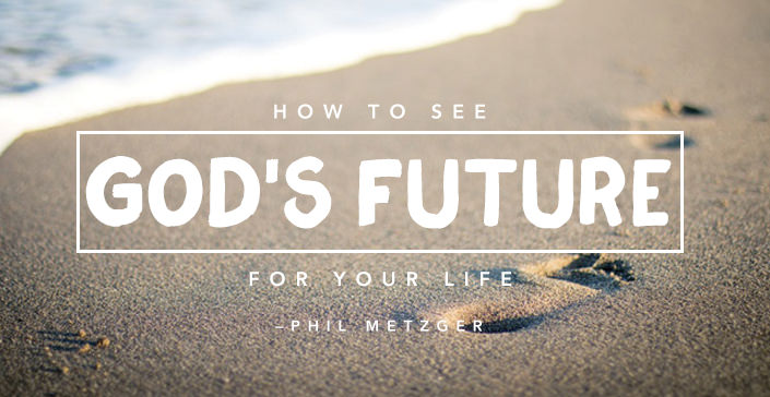 How to See God's Future for Your Life