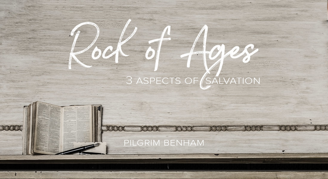 """Rock of Ages:"" Three Aspects of Salvation"