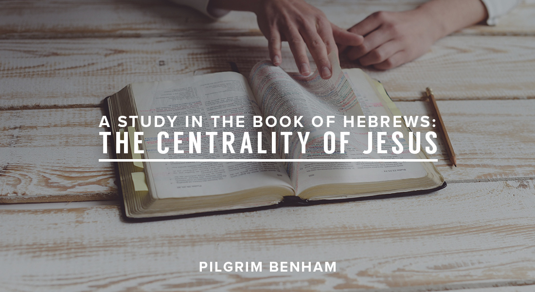 A Study in the Book of Hebrews: The Centrality of Jesus