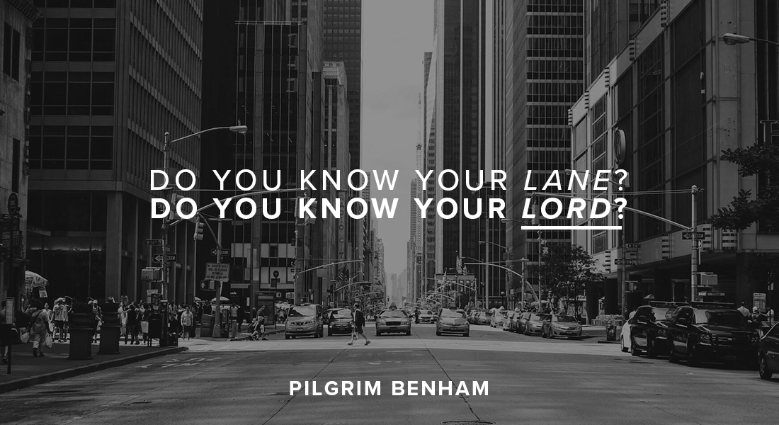 Do you know your lane? Do you know your Lord?