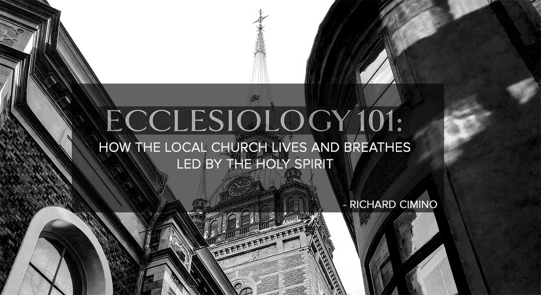 ECCLESIOLOGY 101: How the Local Church Lives and Breathes Led by the Spirit