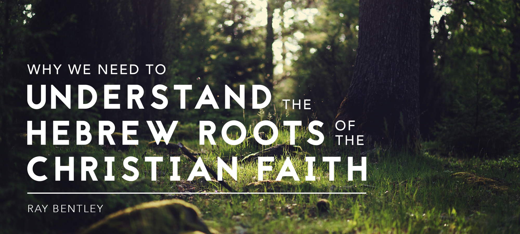 Why We Need to Understand the Hebrew Roots of the Christian Faith
