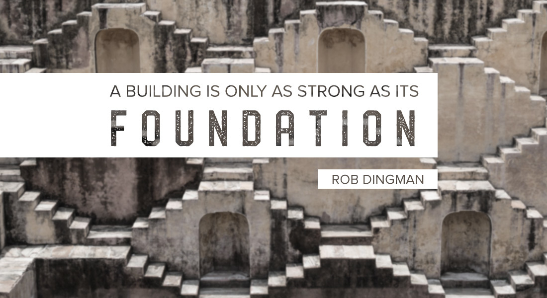 A Building is Only as Strong as Its Foundation