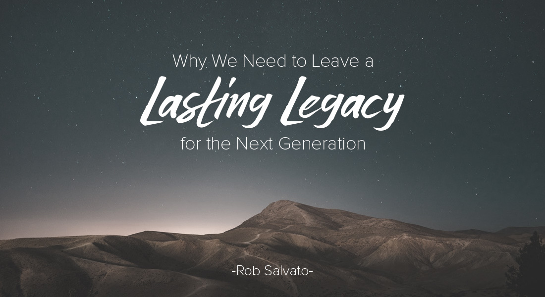 Why We Need to Leave a Lasting Legacy for the Next Generation