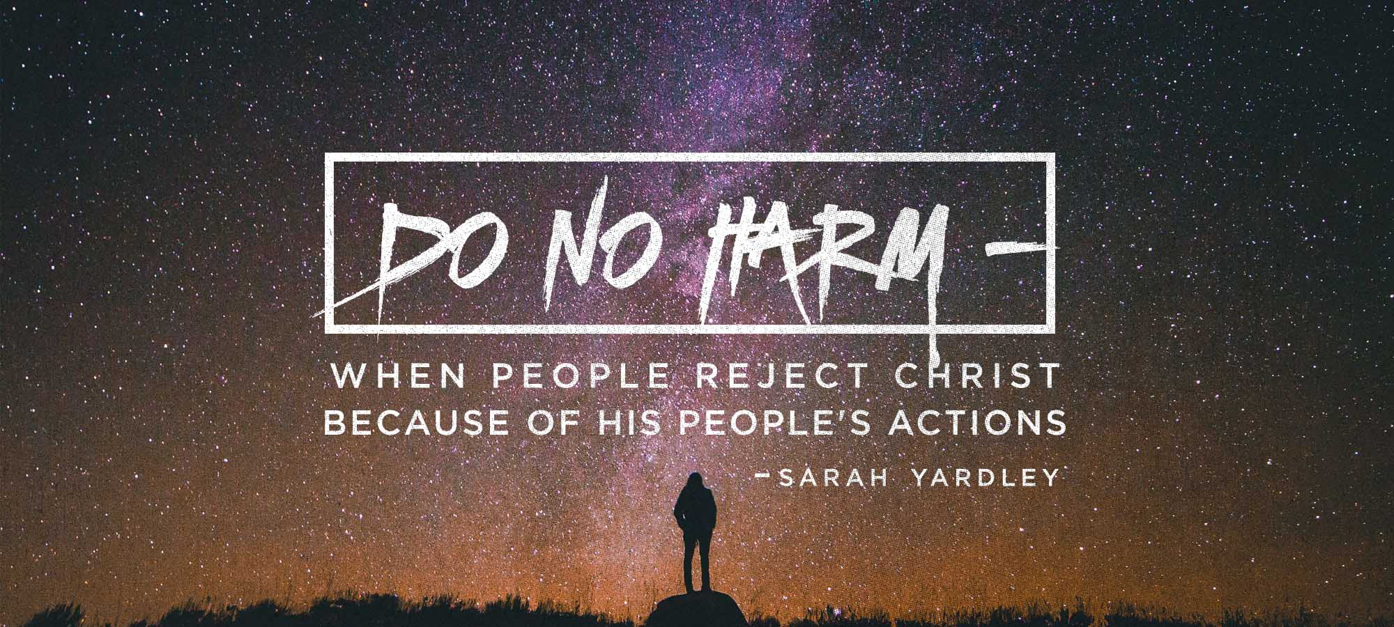 Do No Harm - When People Reject Christ because of His People's Actions