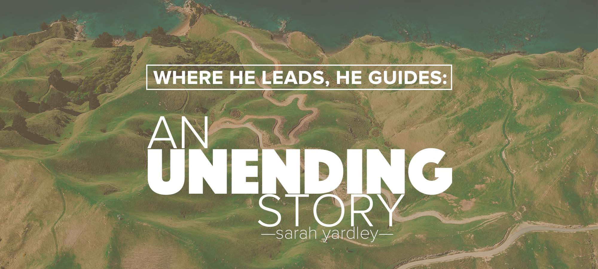 Where He Leads, He Guides: An Unending Story