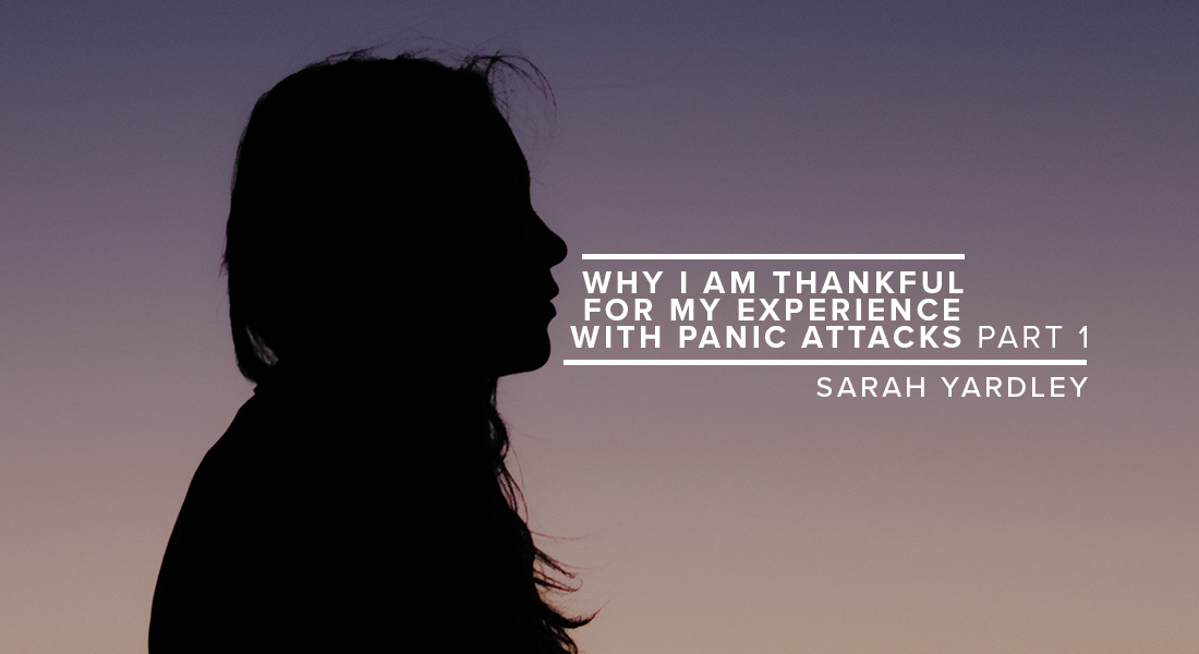 Why I Am Thankful for My Experience with Panic Attacks Part 1