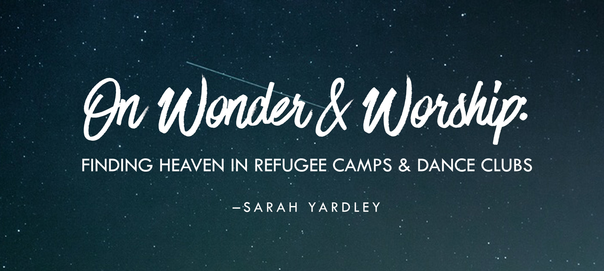 On Wonder & Worship: Finding Heaven in Refugee Camps & Dance Clubs