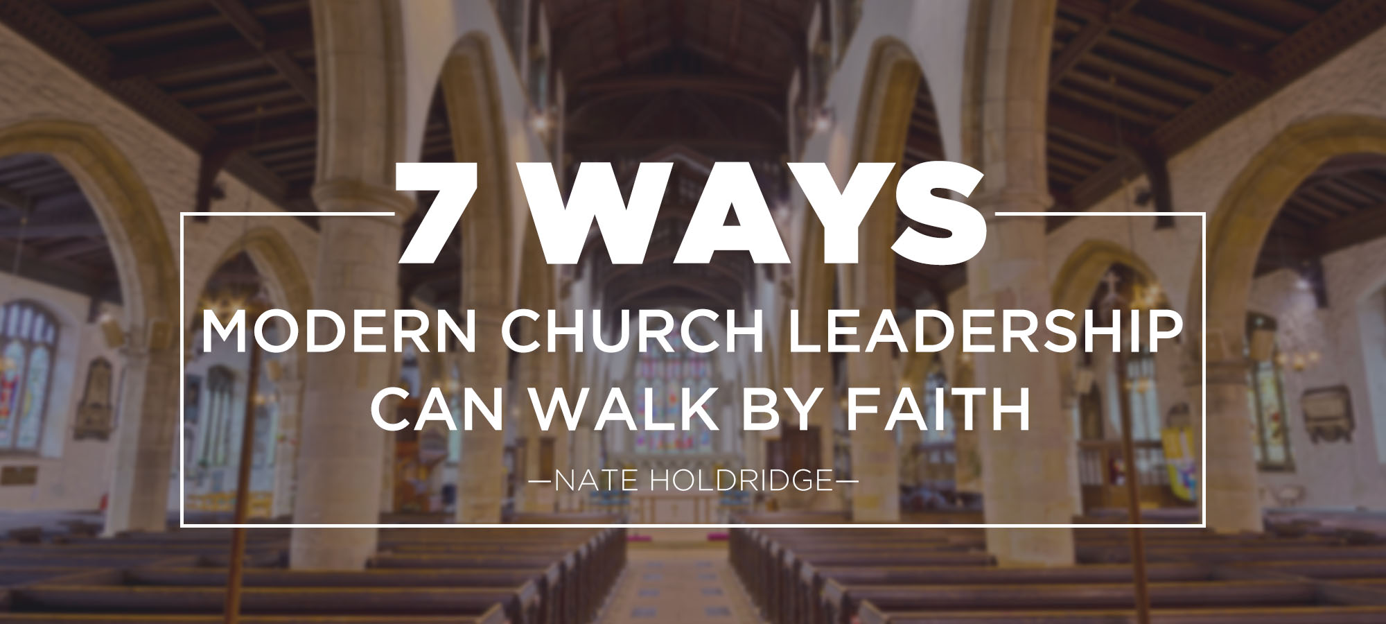 Seven Ways Modern Church Leadership Can Walk by Faith