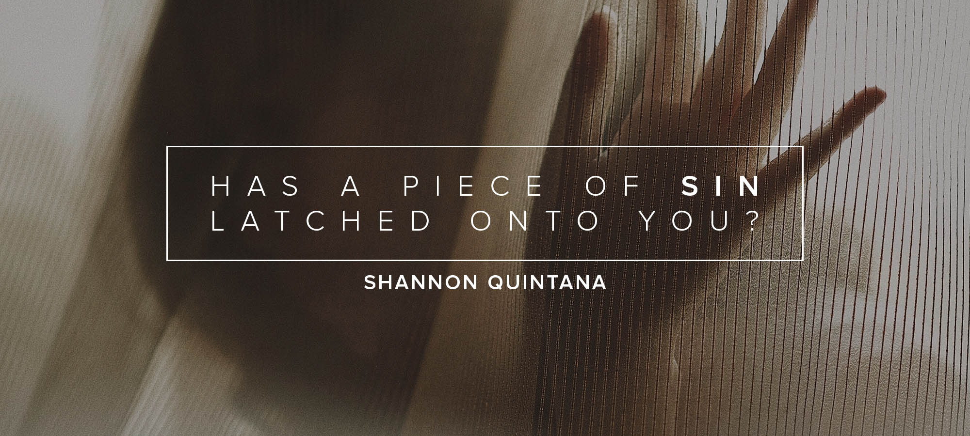 Has a Piece of Sin Latched Onto You?