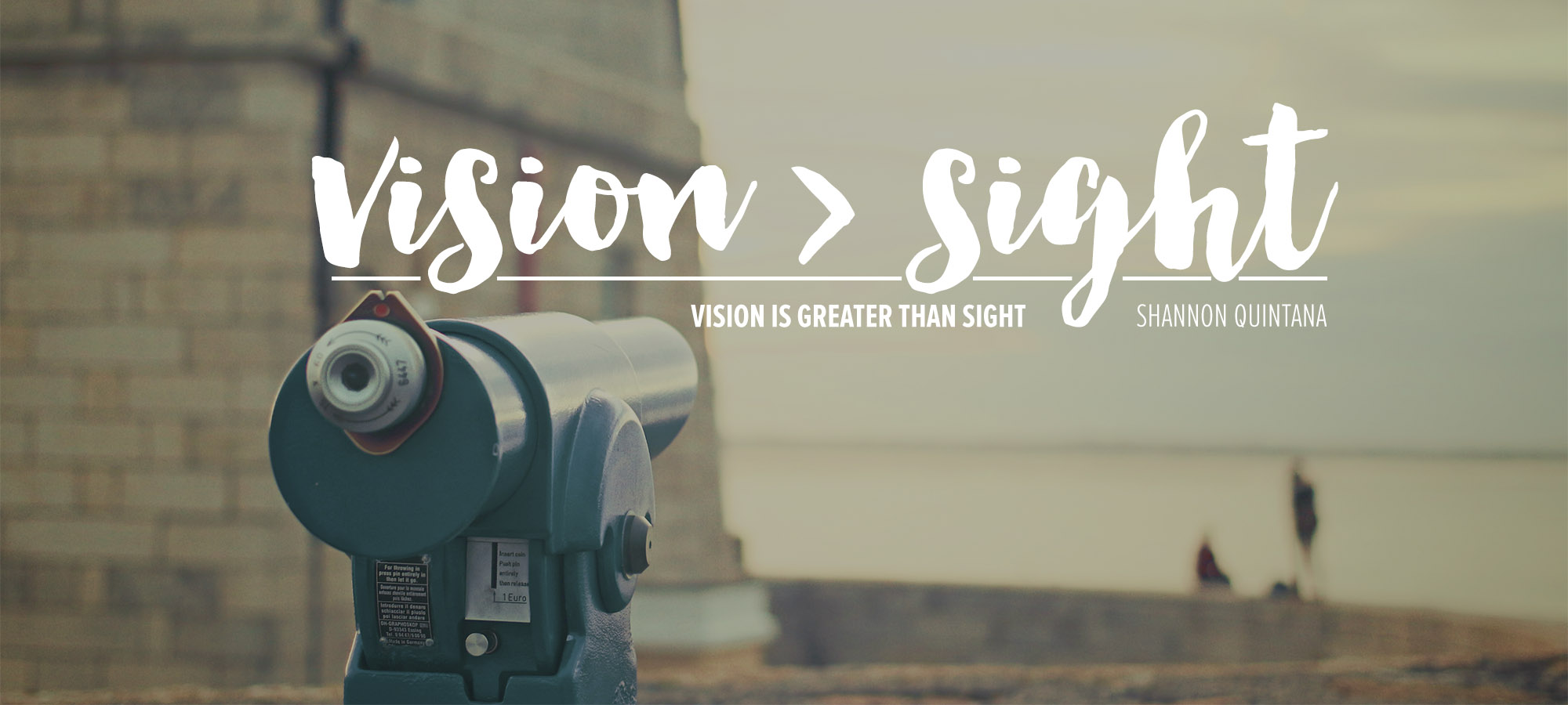 Vision > Sight: Vision is Greater than Sight