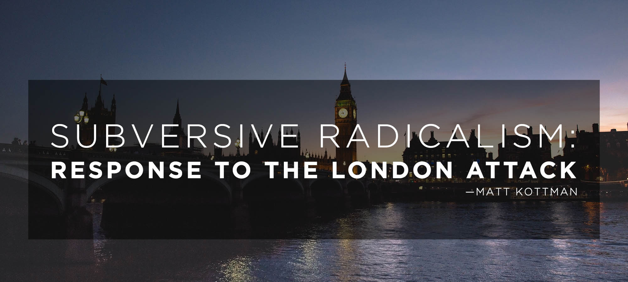 Subversive Radicalism: Response to the London Attack