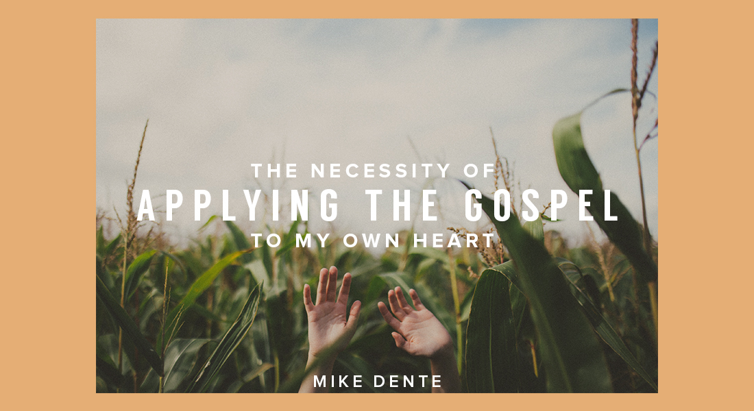 The Necessity of Applying the Gospel to My Own Heart